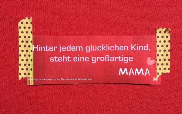 Wunderle, Spruch Mama, Liebeserklärung, Detail Für Mama, Geschenk, Geschenkideen, gefertigt in Werkstätten für behinderte MenschenLettering